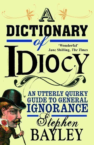 Photo of A Dictionary of Idiocy by Stephen Bayley Review
